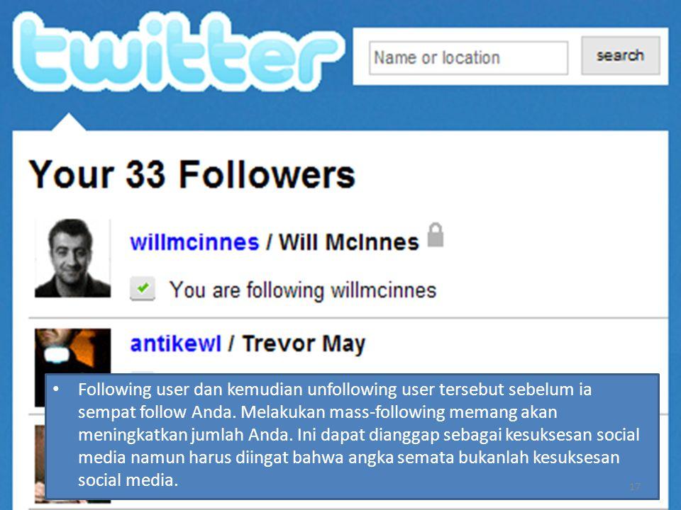 Following user dan kemudian unfollowing user tersebut sebelum ia sempat follow Anda.