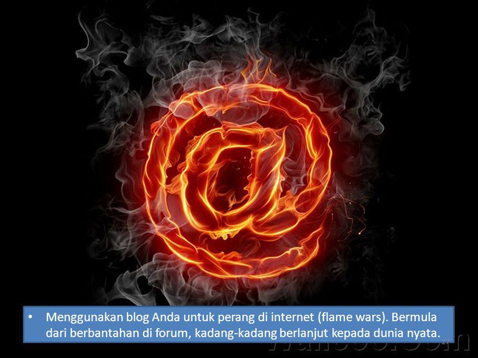 Menggunakan blog Anda untuk perang di internet (flame wars)