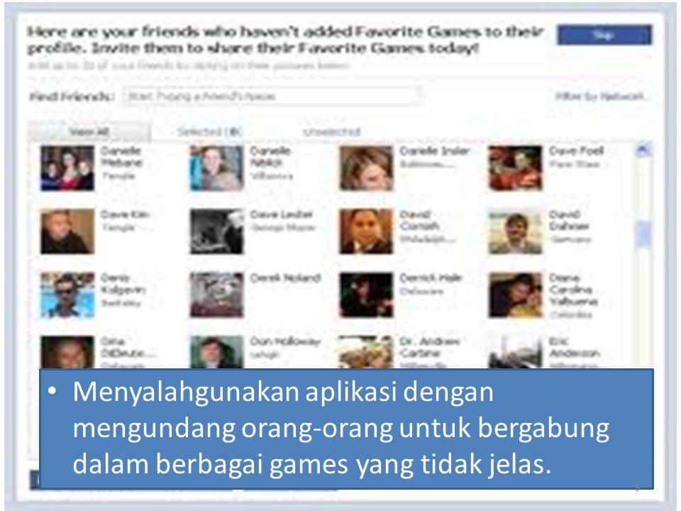 Menyalahgunakan aplikasi dengan mengundang orang-orang untuk bergabung dalam berbagai games yang tidak jelas.