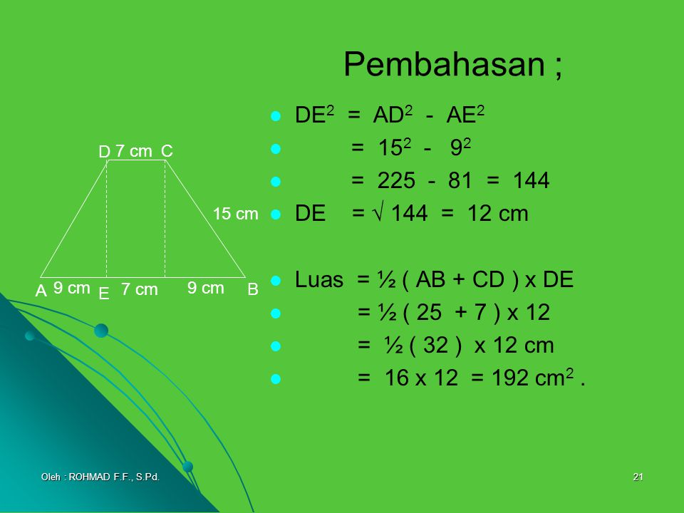 Pembahasan ; DE2 = AD2 - AE2 = 152 - 92 = 225 - 81 = 144