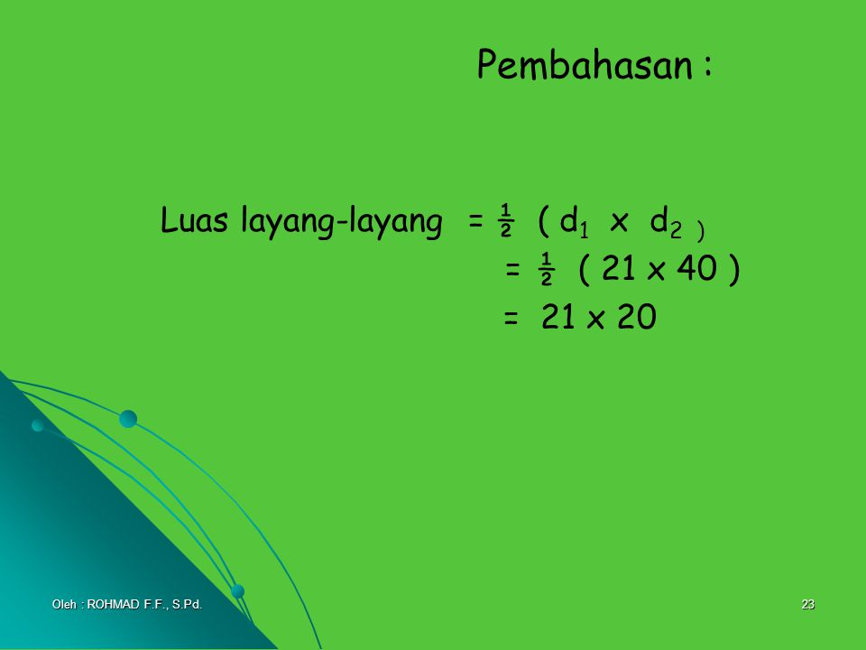 Pembahasan : Luas layang-layang = ½ ( d1 x d2 ) = ½ ( 21 x 40 )
