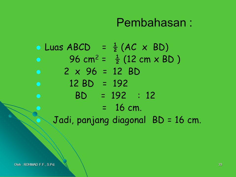 Pembahasan : Luas ABCD = ½ (AC x BD) 96 cm2 = ½ (12 cm x BD )