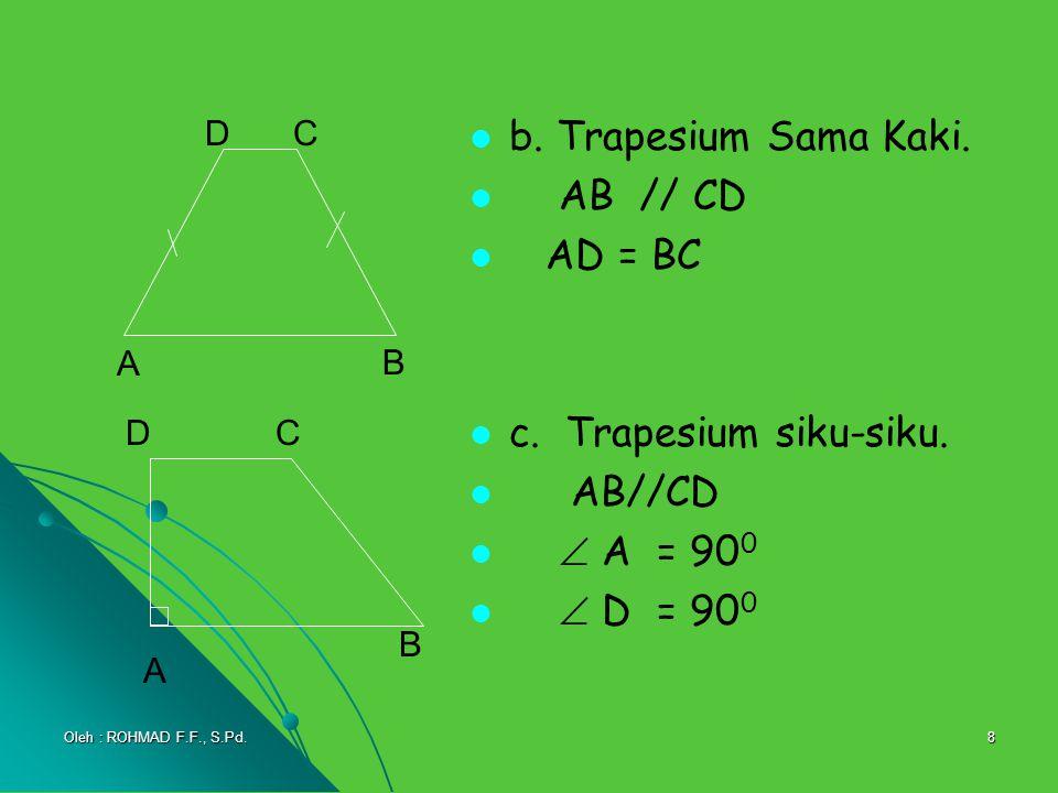 b. Trapesium Sama Kaki. AB // CD AD = BC c. Trapesium siku-siku.