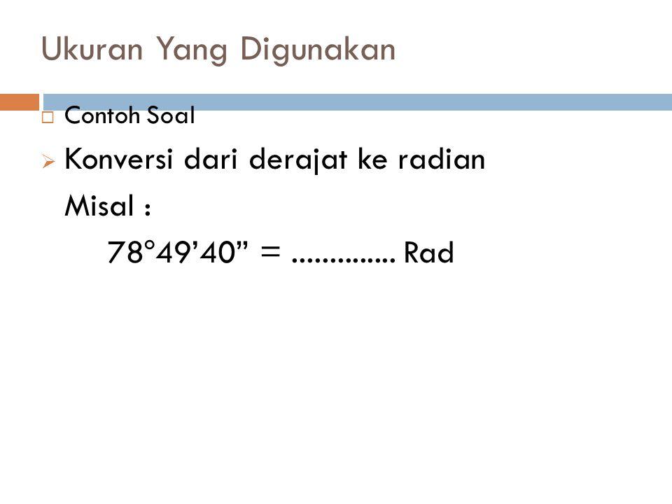 Ukuran Yang Digunakan Konversi dari derajat ke radian Misal :