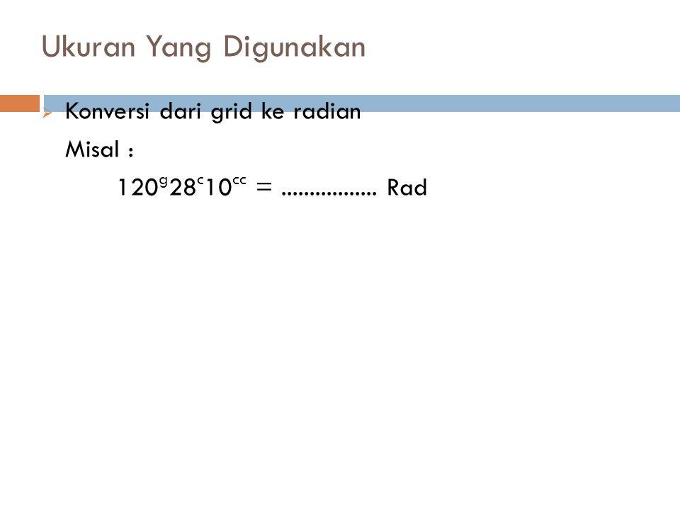 Ukuran Yang Digunakan Konversi dari grid ke radian Misal :