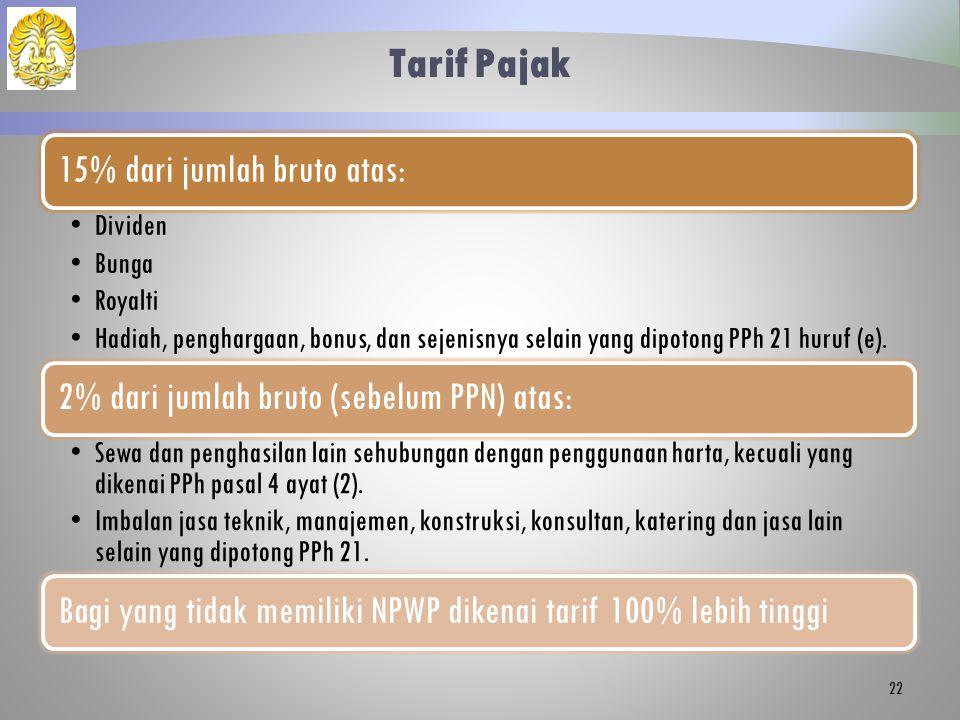 Tarif Pajak 15% dari jumlah bruto atas: