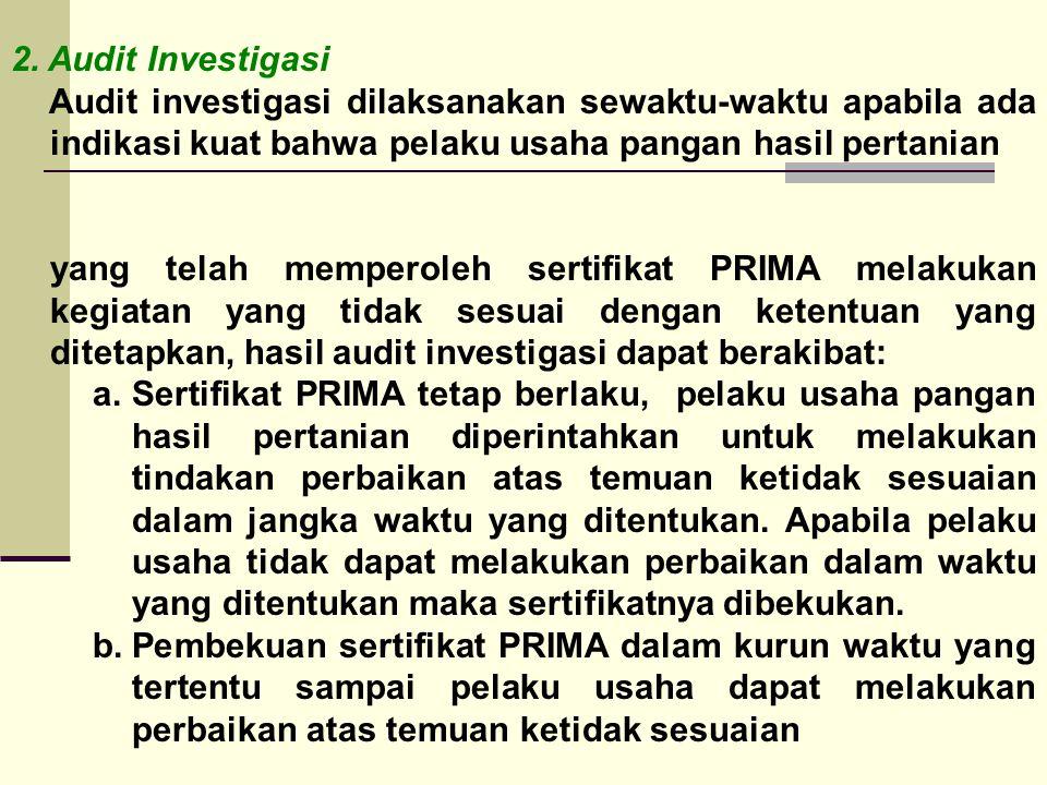 2. Audit Investigasi Audit investigasi dilaksanakan sewaktu-waktu apabila ada indikasi kuat bahwa pelaku usaha pangan hasil pertanian.