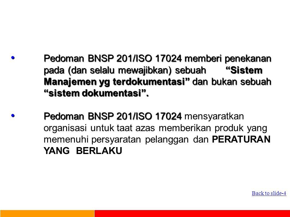 Pedoman BNSP 201/ISO 17024 memberi penekanan pada (dan selalu mewajibkan) sebuah Sistem Manajemen yg terdokumentasi dan bukan sebuah sistem dokumentasi .