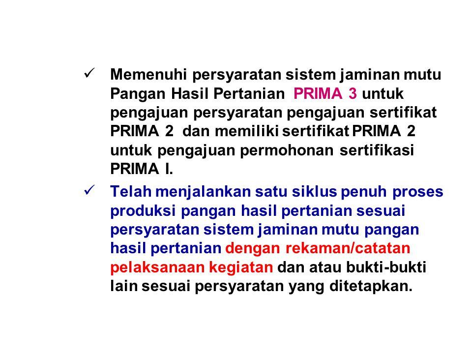 Memenuhi persyaratan sistem jaminan mutu Pangan Hasil Pertanian PRIMA 3 untuk pengajuan persyaratan pengajuan sertifikat PRIMA 2 dan memiliki sertifikat PRIMA 2 untuk pengajuan permohonan sertifikasi PRIMA I.