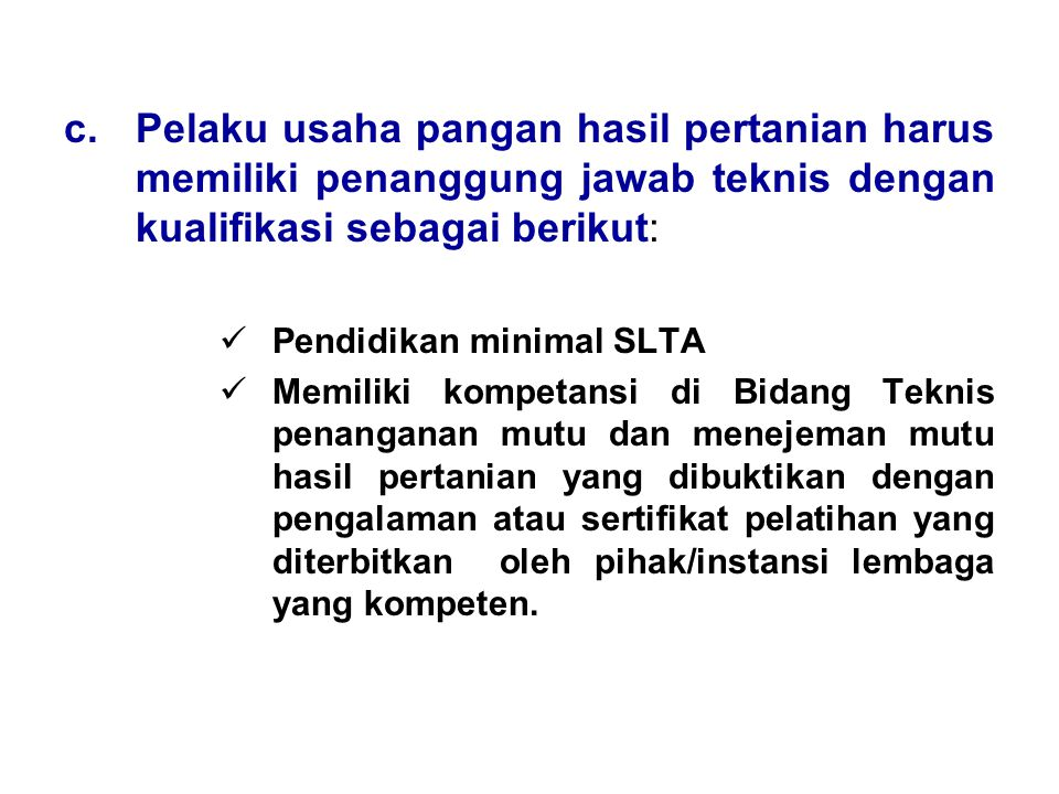 Pelaku usaha pangan hasil pertanian harus memiliki penanggung jawab teknis dengan kualifikasi sebagai berikut:
