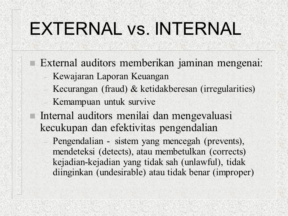 EXTERNAL vs. INTERNAL External auditors memberikan jaminan mengenai: