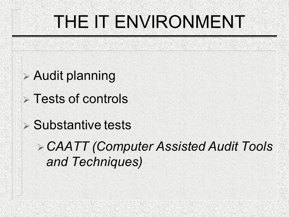 THE IT ENVIRONMENT Audit planning Tests of controls Substantive tests