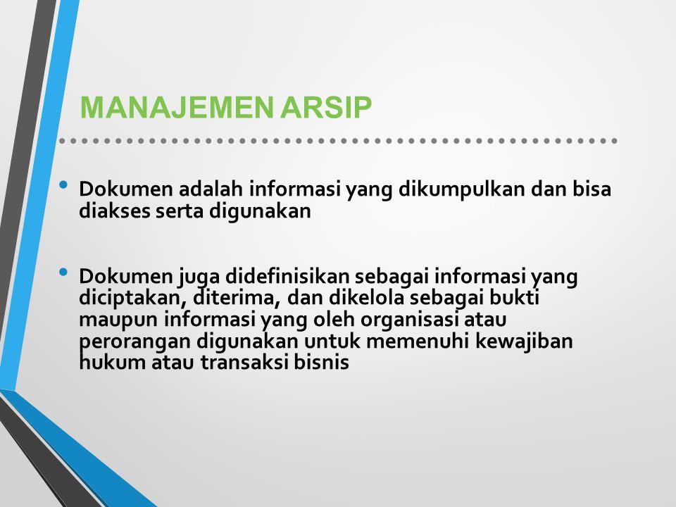 MANAJEMEN ARSIP Dokumen adalah informasi yang dikumpulkan dan bisa diakses serta digunakan.