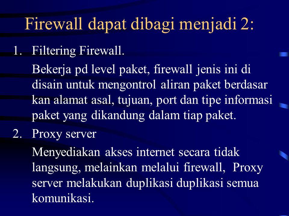 Firewall dapat dibagi menjadi 2: