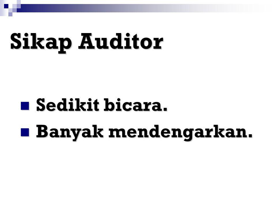 Sikap Auditor Sedikit bicara. Banyak mendengarkan.