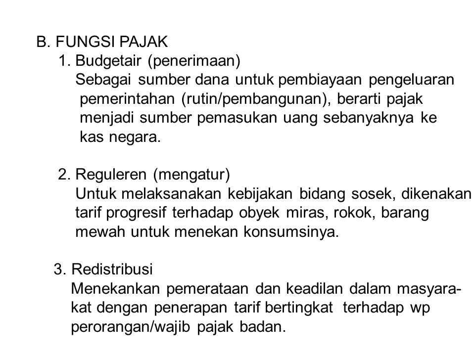 B. FUNGSI PAJAK 1. Budgetair (penerimaan) Sebagai sumber dana untuk pembiayaan pengeluaran. pemerintahan (rutin/pembangunan), berarti pajak.
