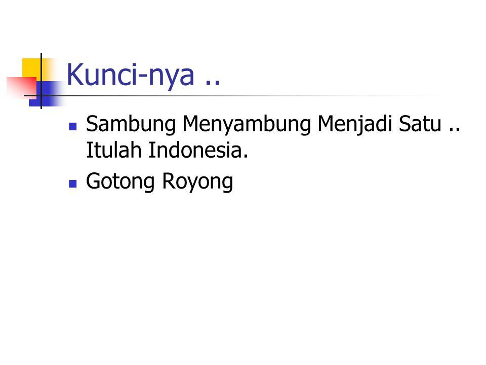 Kunci-nya .. Sambung Menyambung Menjadi Satu .. Itulah Indonesia.