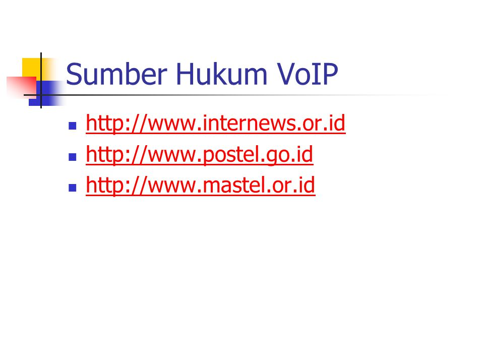 Sumber Hukum VoIP http://www.internews.or.id http://www.postel.go.id