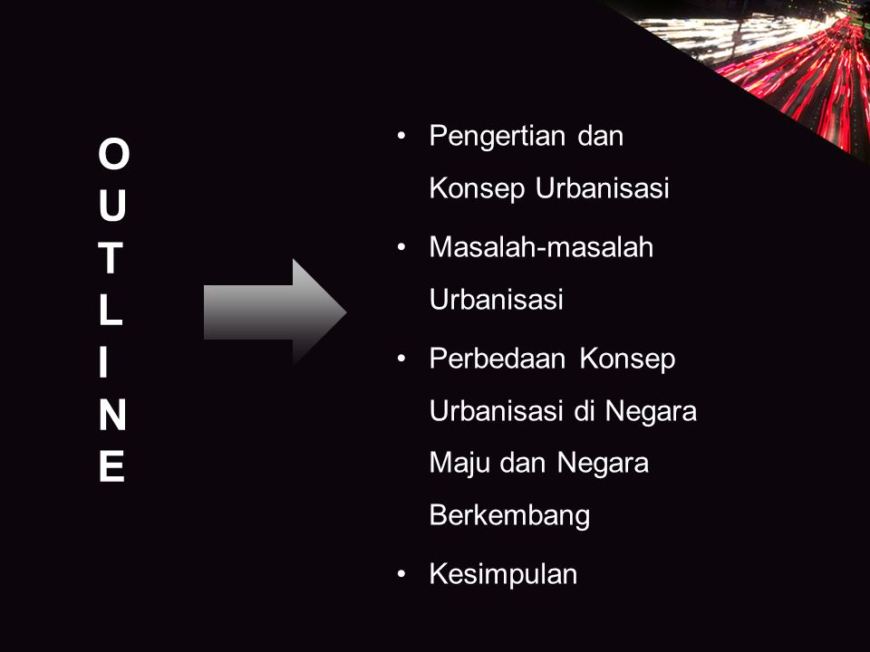 O U T L I NE Pengertian dan Konsep Urbanisasi