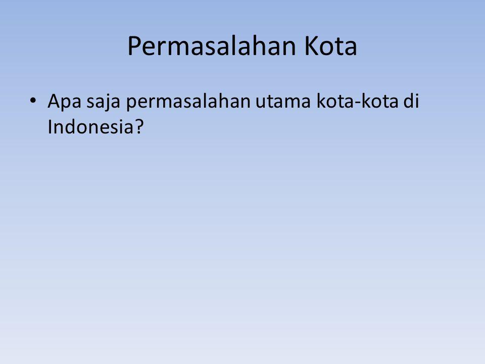Permasalahan Kota Apa saja permasalahan utama kota-kota di Indonesia