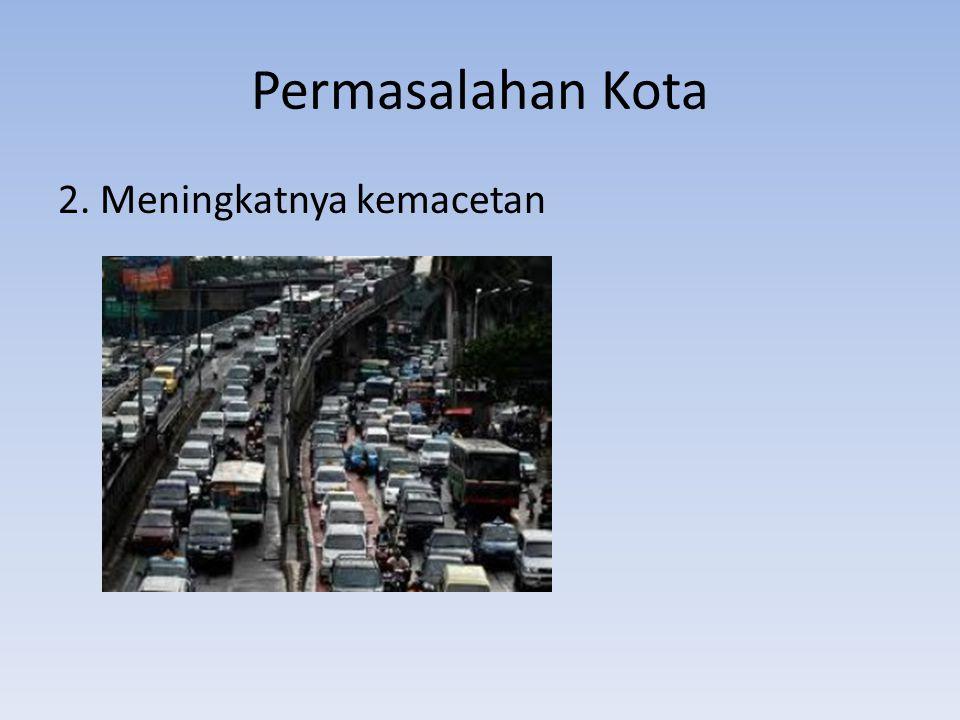 Permasalahan Kota 2. Meningkatnya kemacetan