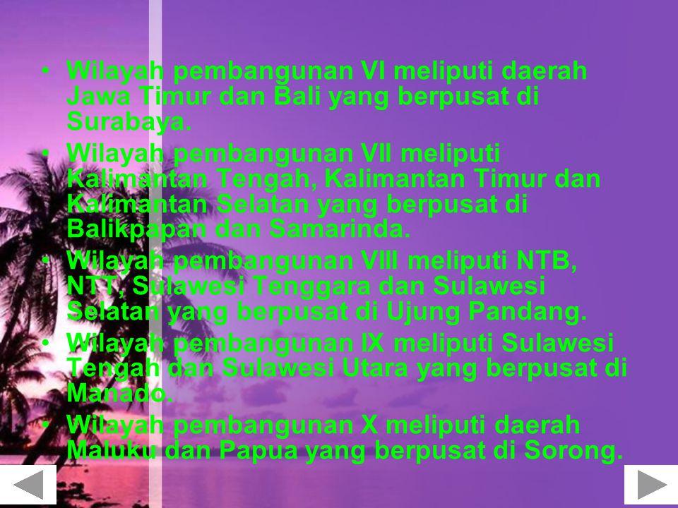 Wilayah pembangunan VI meliputi daerah Jawa Timur dan Bali yang berpusat di Surabaya.