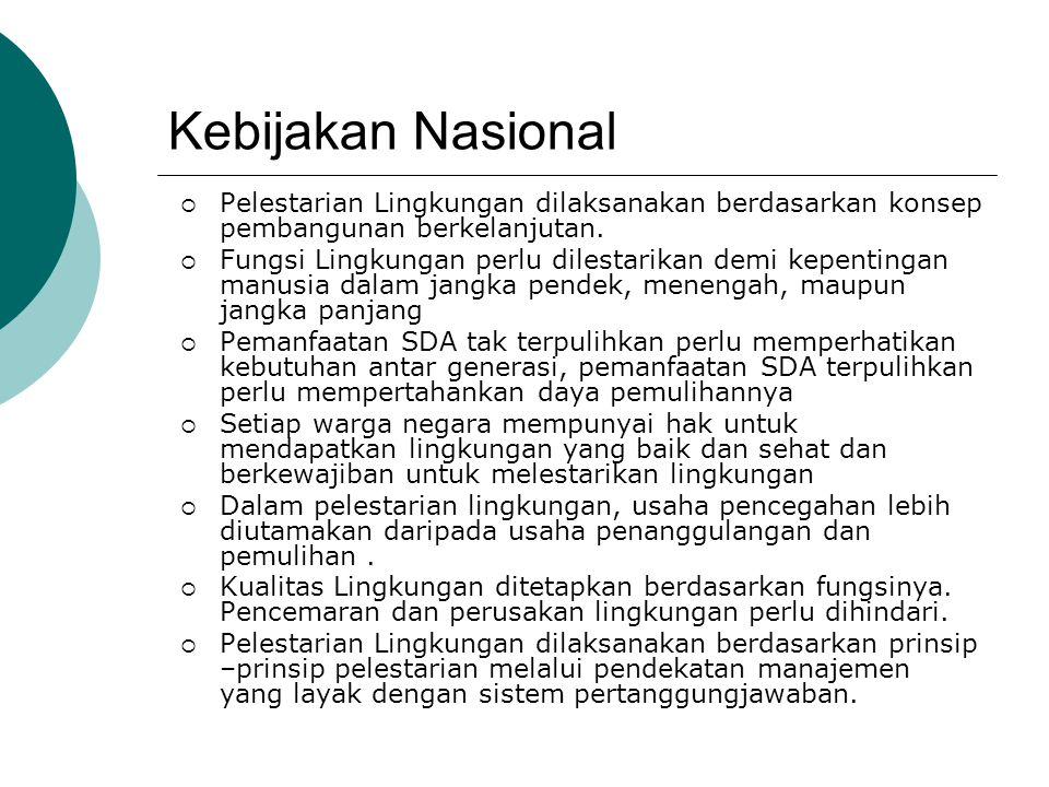 Kebijakan Nasional Pelestarian Lingkungan dilaksanakan berdasarkan konsep pembangunan berkelanjutan.