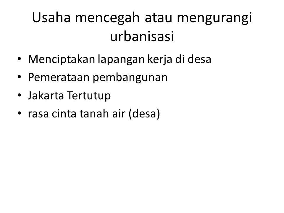 Usaha mencegah atau mengurangi urbanisasi