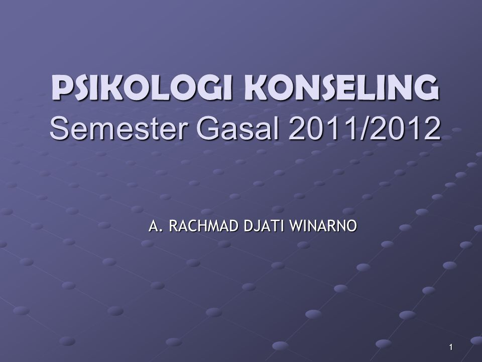 PSIKOLOGI KONSELING Semester Gasal 2011/2012