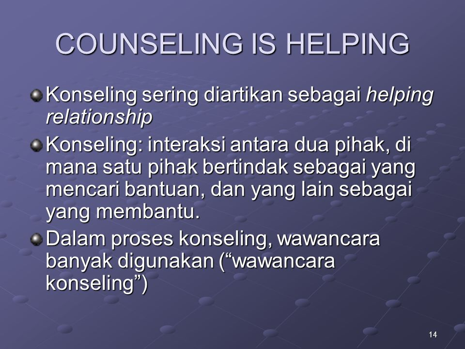 COUNSELING IS HELPING Konseling sering diartikan sebagai helping relationship.