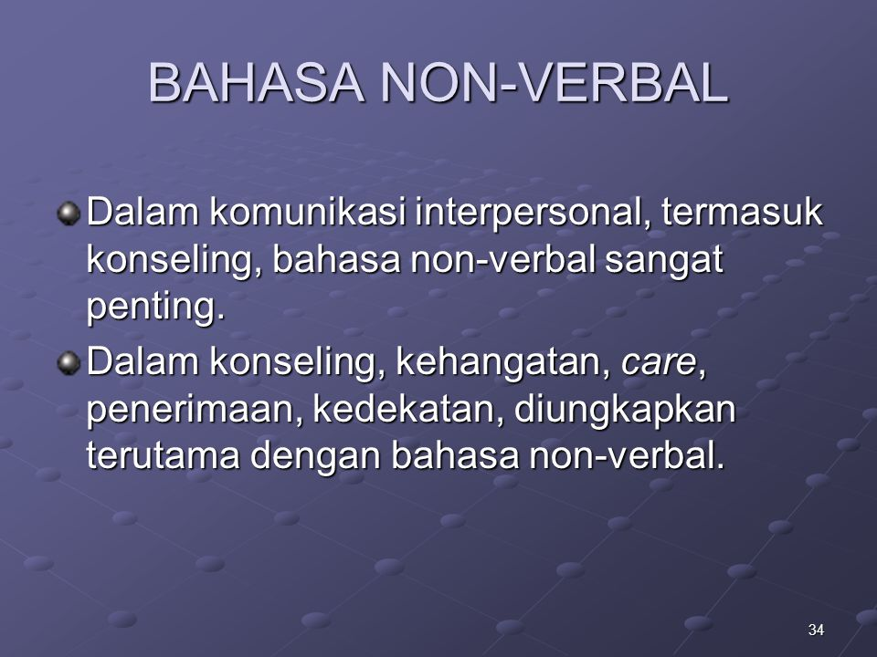 BAHASA NON-VERBAL Dalam komunikasi interpersonal, termasuk konseling, bahasa non-verbal sangat penting.