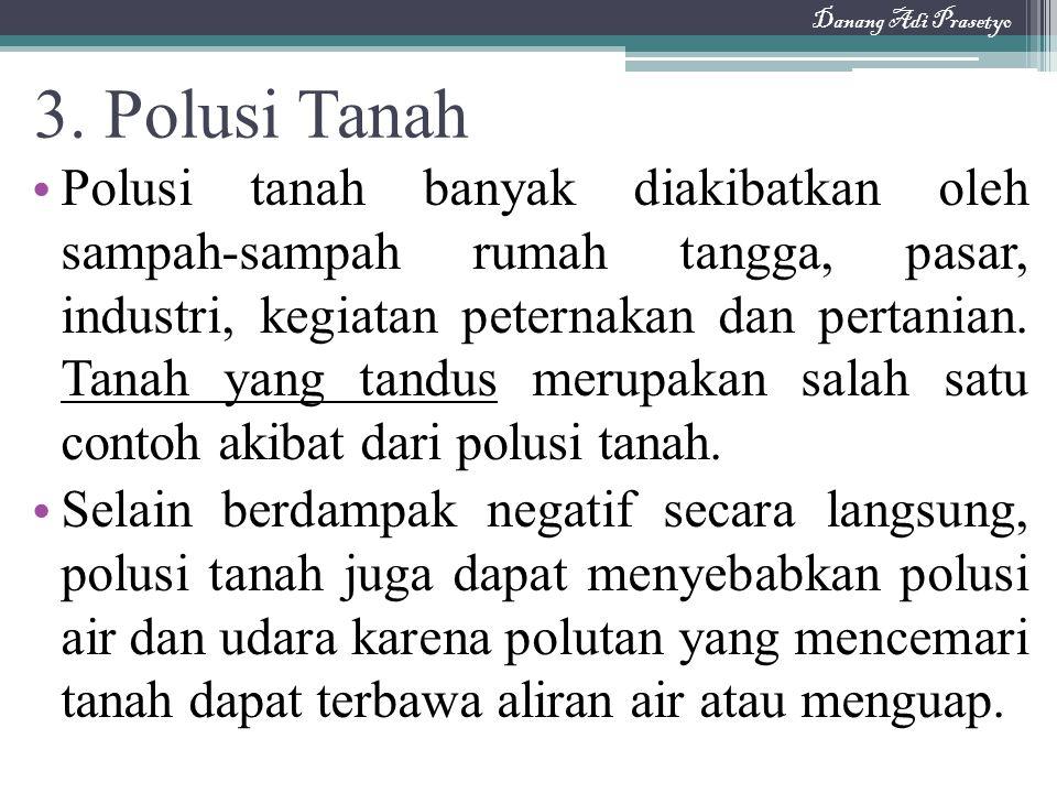 Danang Adi Prasetyo 3. Polusi Tanah.