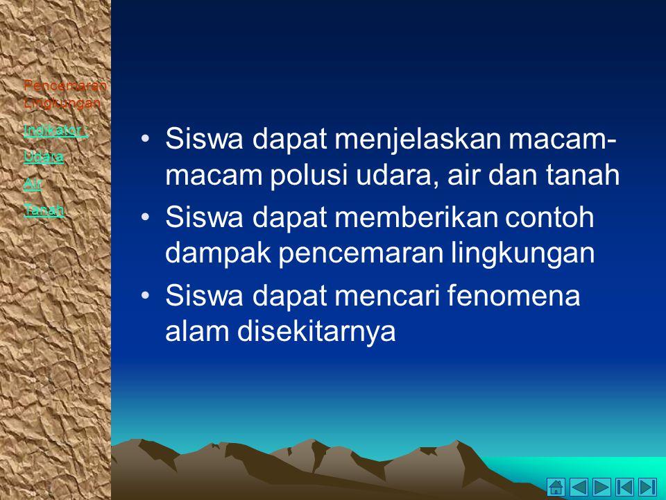 Siswa dapat menjelaskan macam-macam polusi udara, air dan tanah