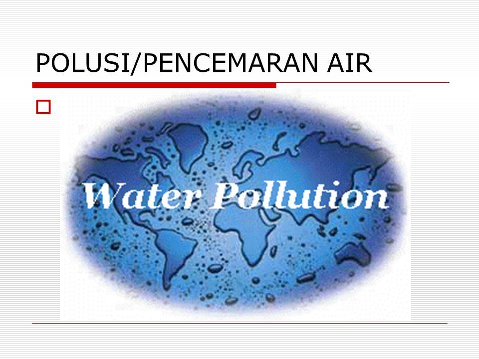 POLUSI/PENCEMARAN AIR