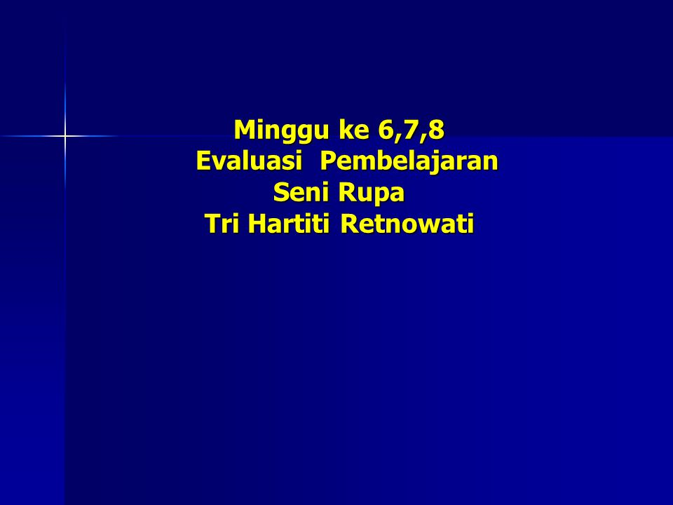 Minggu ke 6,7,8 Evaluasi Pembelajaran Seni Rupa Tri Hartiti Retnowati