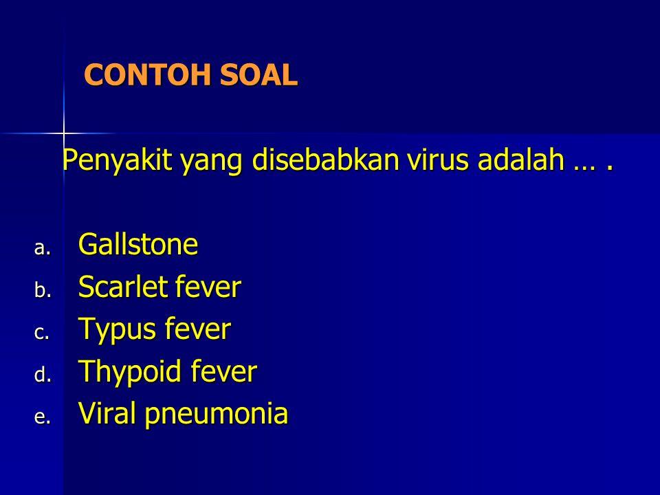 CONTOH SOAL Penyakit yang disebabkan virus adalah … . Gallstone. Scarlet fever. Typus fever. Thypoid fever.