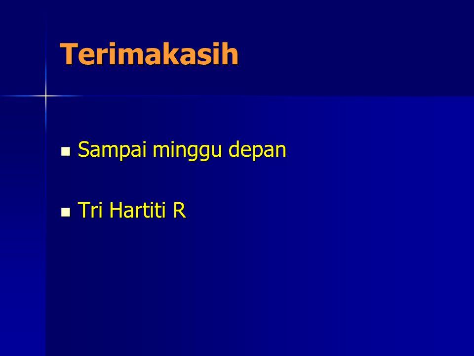 Terimakasih Sampai minggu depan Tri Hartiti R
