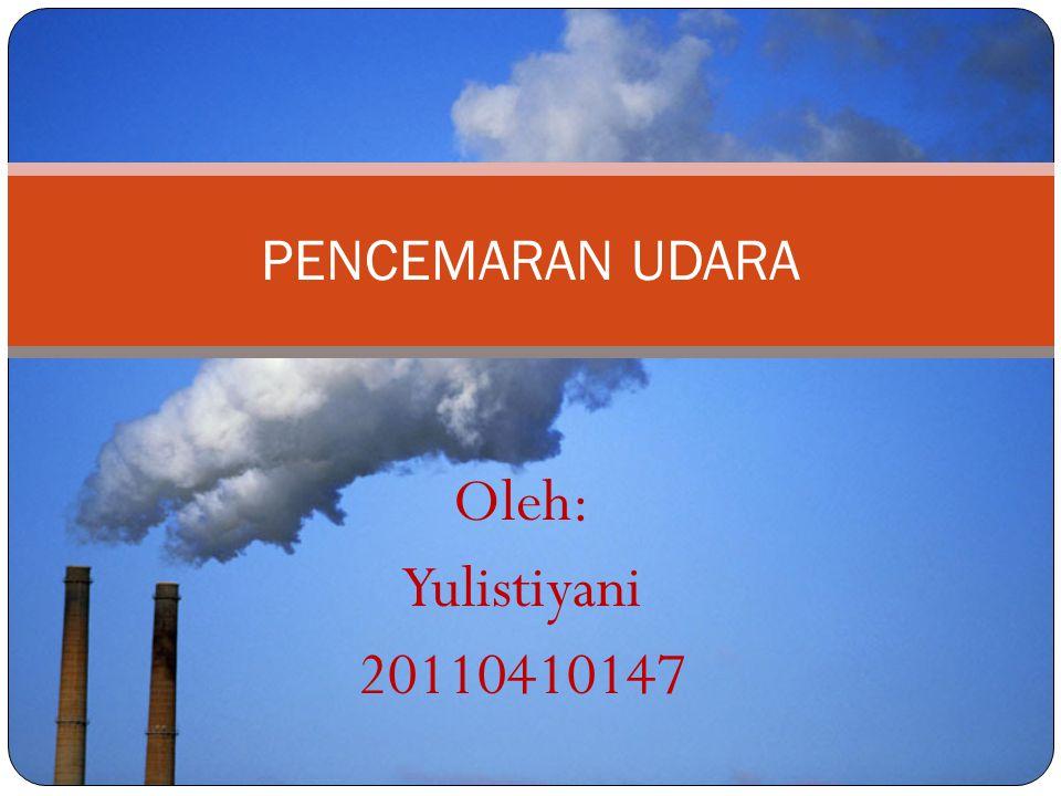PENCEMARAN UDARA Oleh: Yulistiyani 20110410147