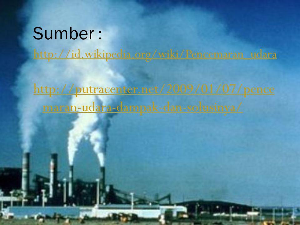 Sumber : http://id.wikipedia.org/wiki/Pencemaran_udara.
