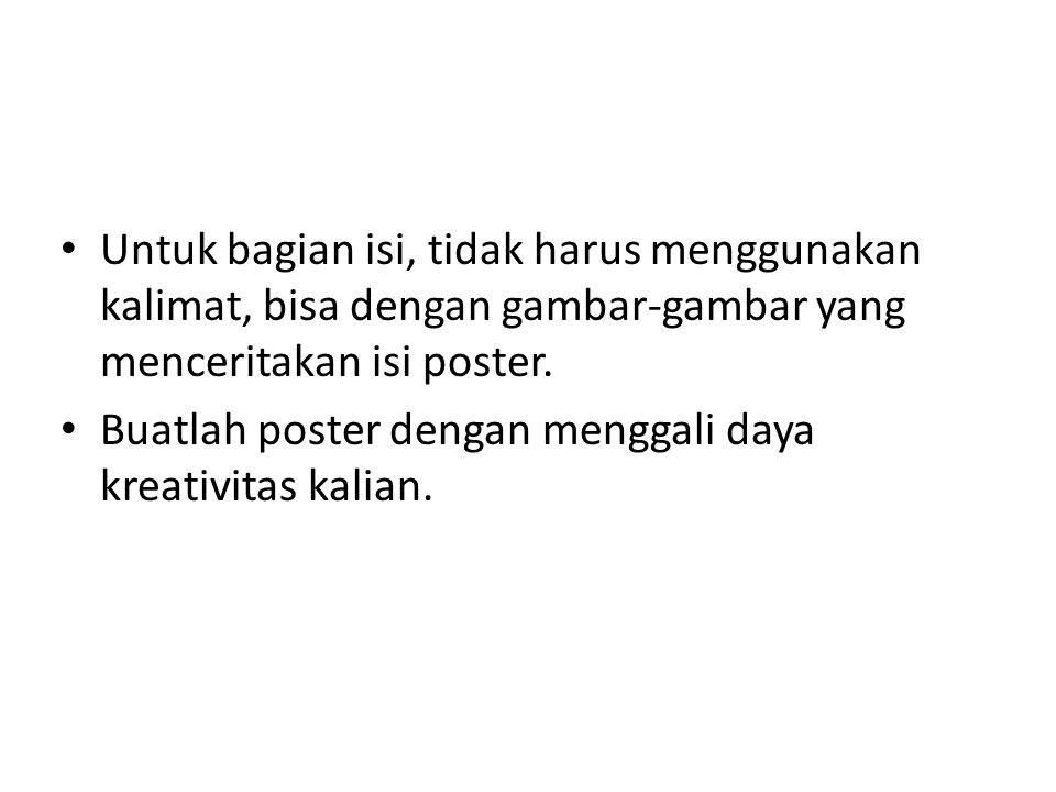 Untuk bagian isi, tidak harus menggunakan kalimat, bisa dengan gambar-gambar yang menceritakan isi poster.