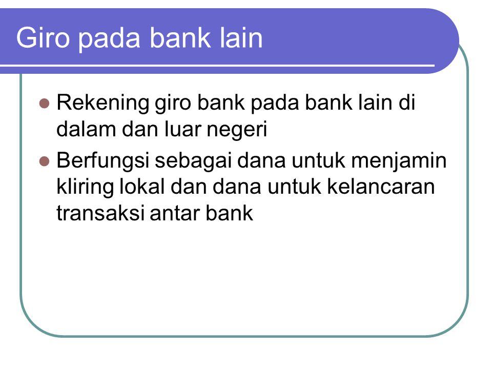 Giro pada bank lain Rekening giro bank pada bank lain di dalam dan luar negeri.