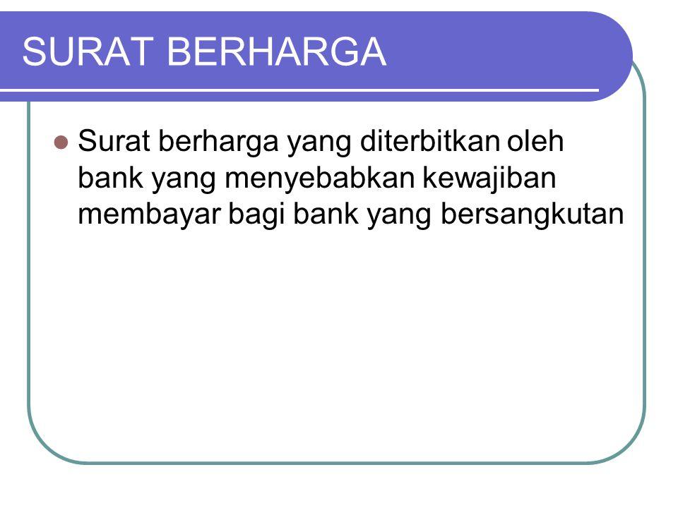 SURAT BERHARGA Surat berharga yang diterbitkan oleh bank yang menyebabkan kewajiban membayar bagi bank yang bersangkutan.