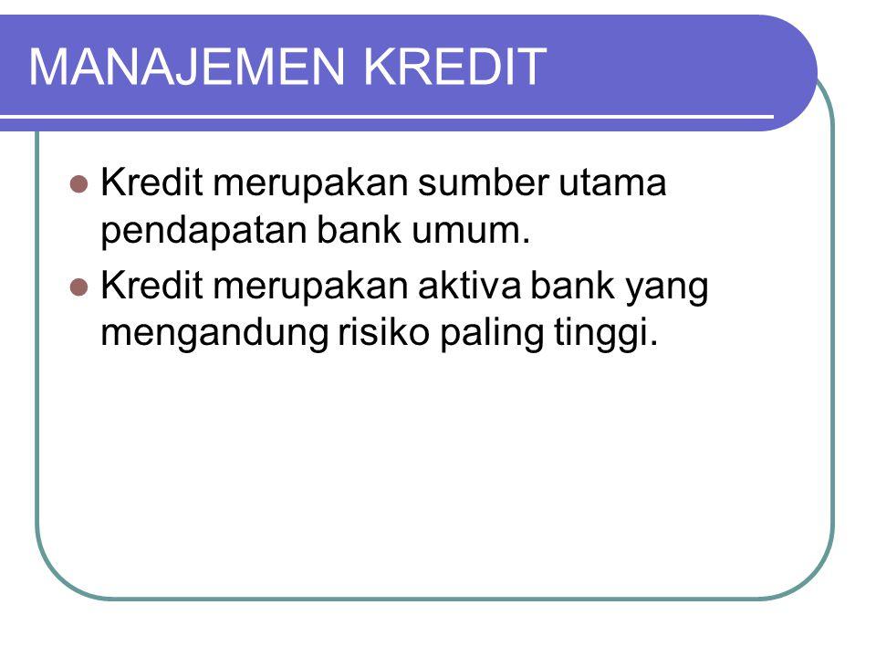 MANAJEMEN KREDIT Kredit merupakan sumber utama pendapatan bank umum.