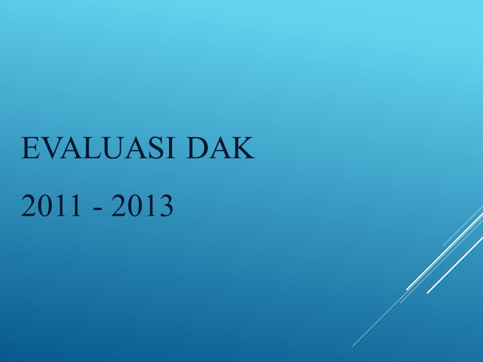 EVALUASI DAK 2011 - 2013