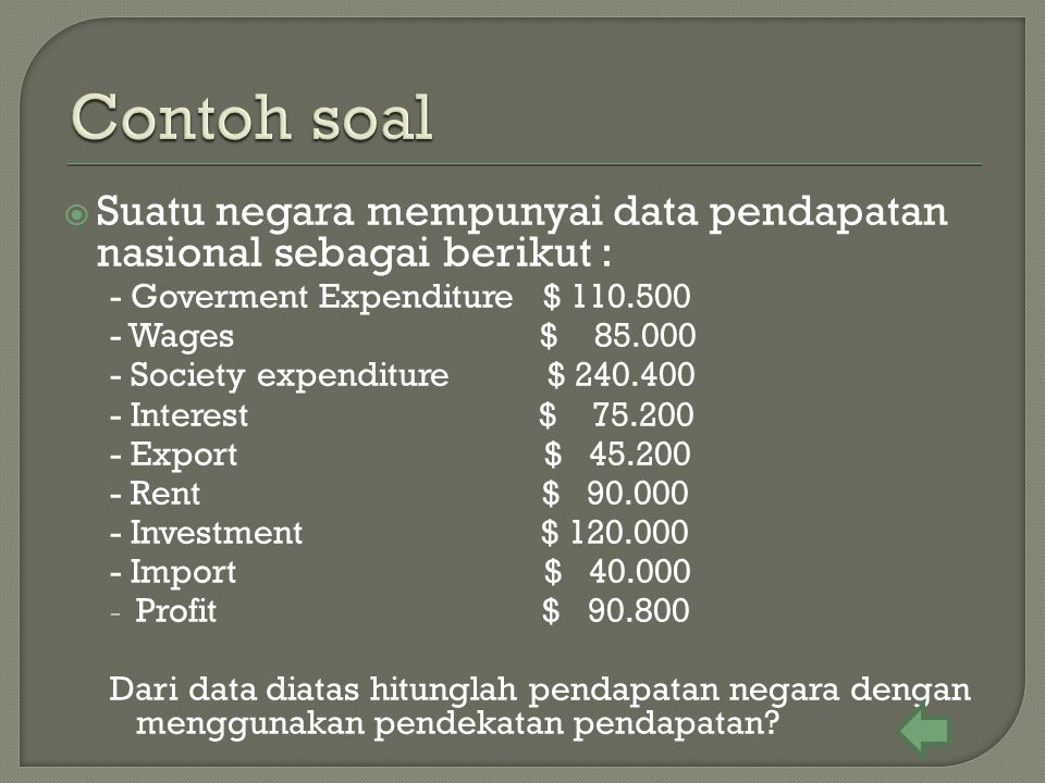 Contoh soal Suatu negara mempunyai data pendapatan nasional sebagai berikut : - Goverment Expenditure $ 110.500.