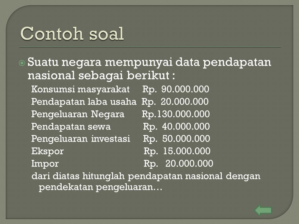 Contoh soal Suatu negara mempunyai data pendapatan nasional sebagai berikut : Konsumsi masyarakat Rp. 90.000.000.