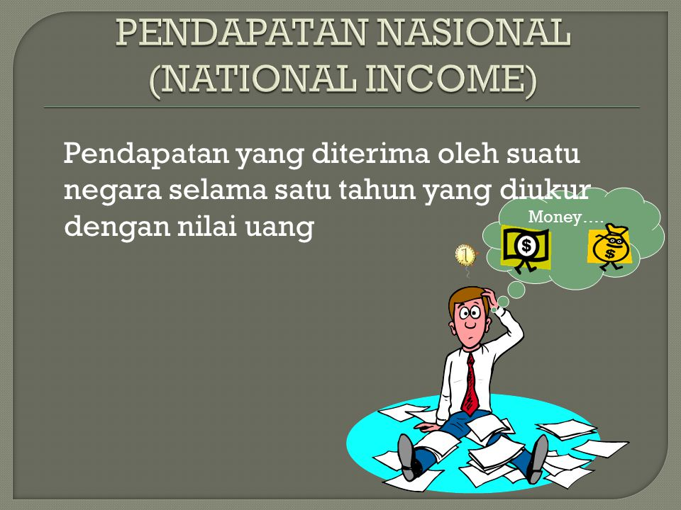 PENDAPATAN NASIONAL (NATIONAL INCOME)