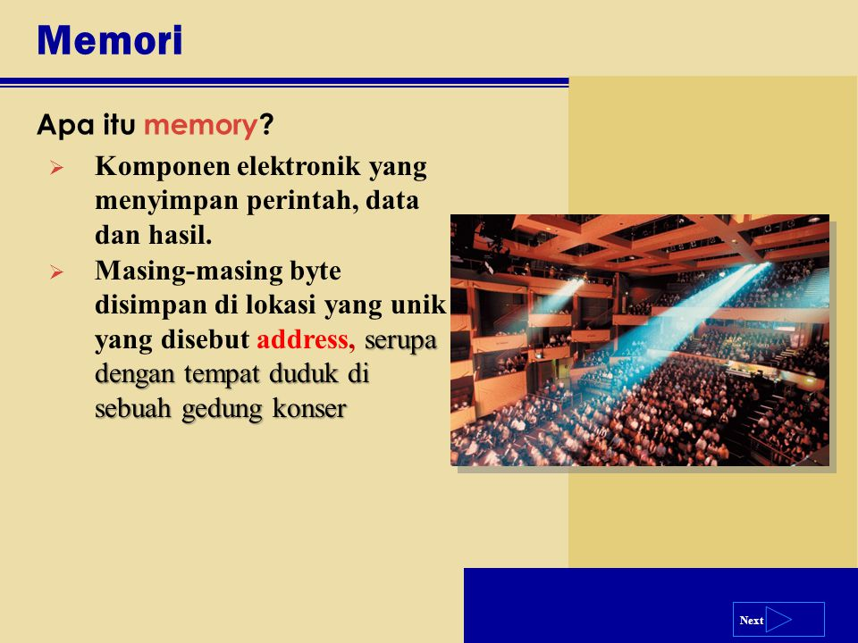 Memori Apa itu memory Komponen elektronik yang menyimpan perintah, data dan hasil.