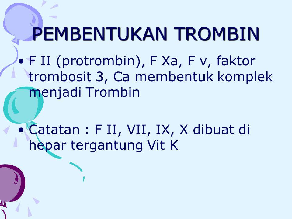 PEMBENTUKAN TROMBIN F II (protrombin), F Xa, F v, faktor trombosit 3, Ca membentuk komplek menjadi Trombin.