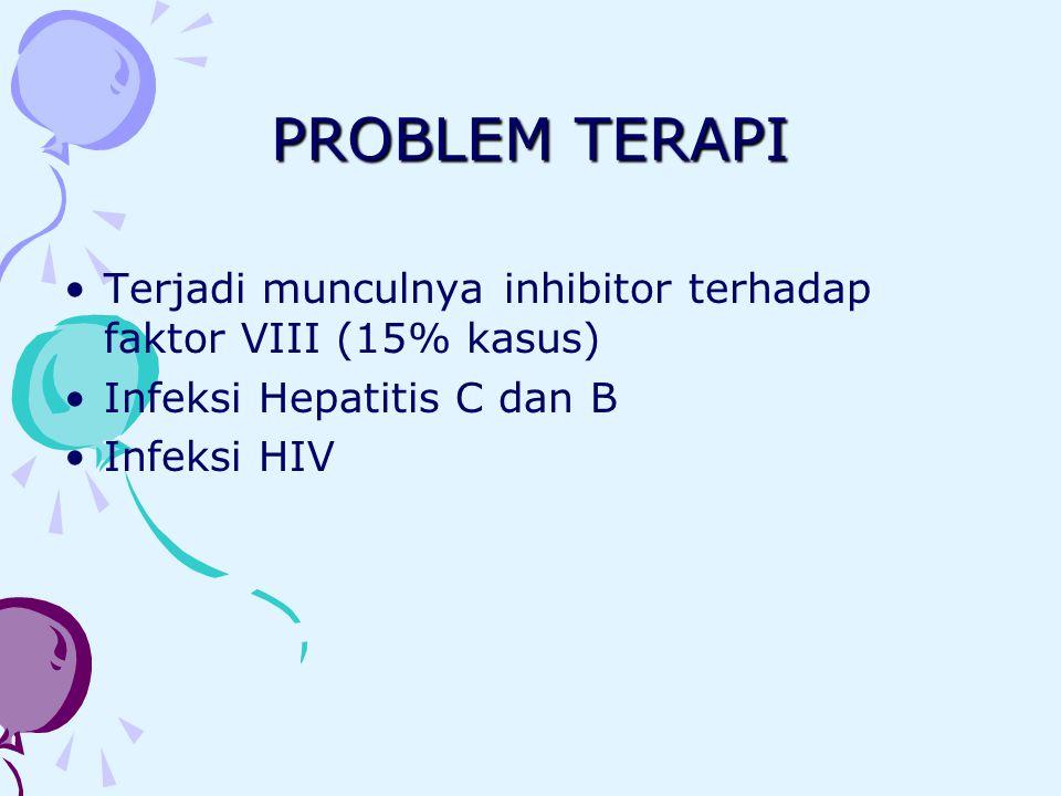 PROBLEM TERAPI Terjadi munculnya inhibitor terhadap faktor VIII (15% kasus) Infeksi Hepatitis C dan B.